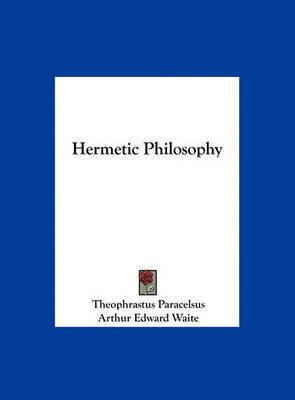 Hermetic Philosophy by Theophrastus Paracelsus