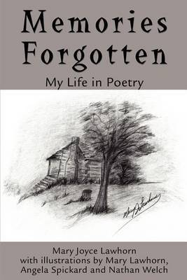 Memories Forgotten: My Life in Poetry by Mary J Lawhorn