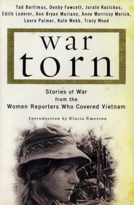 War Torn: Stories from the Women RE: Stories of War from the Women Reporters Who Covered Vietnam / Tad Bartimus ... [Et Al.] ; Introduction by Gloria Emerson. by Kazickas Jurate