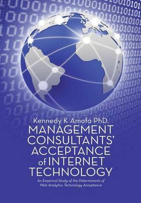 Management Consultants' Acceptance of Internet Technology by Kennedy K Amofa