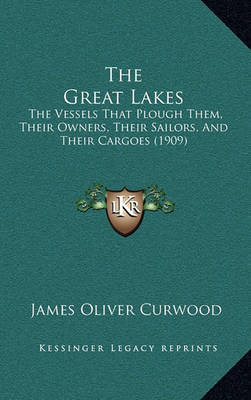 The Great Lakes: The Vessels That Plough Them, Their Owners, Their Sailors, and Their Cargoes (1909) by James Oliver Curwood image