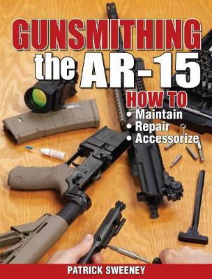 Gunsmithing - The AR-15 by Patrick Sweeney