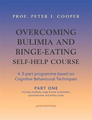 Overcoming Bulimia and Binge-Eating Self Help Course: Part One by Peter J. Cooper image