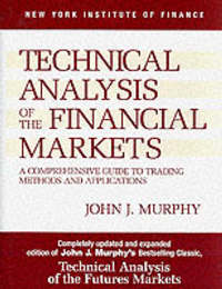 Technical Analysis of the Financial Markets by John J Murphy