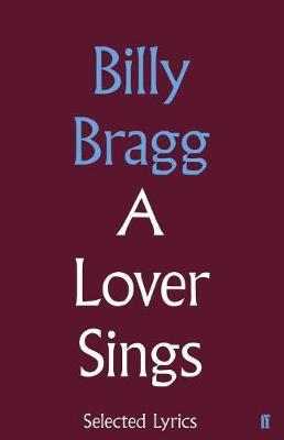 A Lover Sings: Selected Lyrics by Billy Bragg image