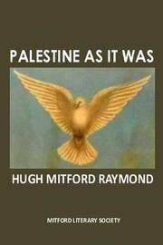 Palestine as it Was by Hugh Mitford Raymond image