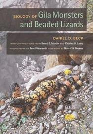 Biology of Gila Monsters and Beaded Lizards by Daniel D. Beck image