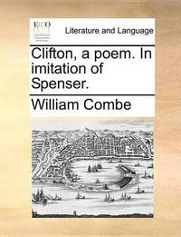 Clifton, a Poem. in Imitation of Spenser by William Combe