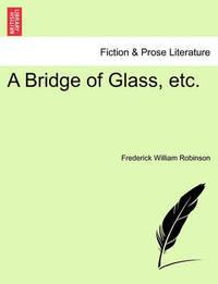 A Bridge of Glass, Etc. by Frederick William Robinson
