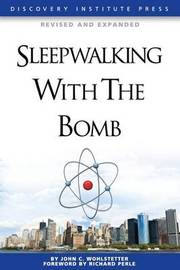 Sleepwalking with the Bomb by John Wohlstetter
