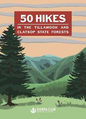 50 Hikes in the Tillamook and Clatsop State Forests by Oregon Chapter Sierra Club