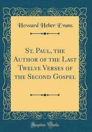 St. Paul, the Author of the Last Twelve Verses of the Second Gospel (Classic Reprint) by Howard Heber Evans image