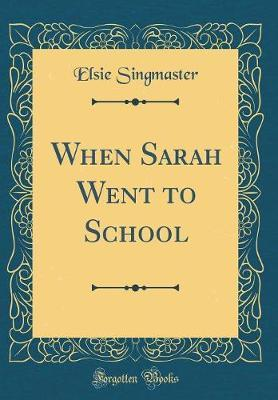 When Sarah Went to School (Classic Reprint) by Elsie Singmaster image