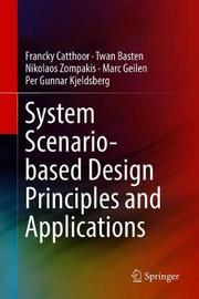 System Scenario-based Design Principles and Applications by Francky Catthoor