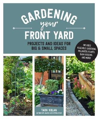 Gardening Your Front Yard by Tara Nolan
