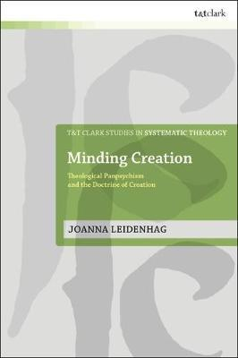 Minding Creation: Theological Panpsychism and the Doctrine of Creation by Joanna Leidenhag