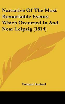 Narrative Of The Most Remarkable Events Which Occurred In And Near Leipzig (1814) image