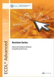 ECDL Advanced Syllabus 2.0 Revision Series Module AM5 Database: Module AM5 by CIA Training Ltd