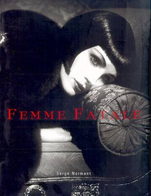 Femme Fatale: Famous Beauties Then and Now by Serge Normant