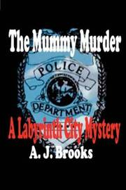 The Mummy Murder: A Labyrinth City Mystery by A.J. Brooks image