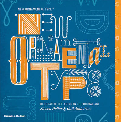 New Ornamental Type: Decorative Lettering in the Digital Age by Steven Heller