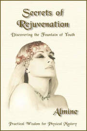 Secrets of Rejuvenation by Almine