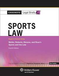 Casenote Legal Briefs for Sports Law, Keyed to Weiler, Roberts, Abrams, and Ross by Casenote Legal Briefs