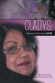 Gladys, My Unforgettable Love by Antonio E Morales-Pita image