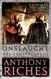 Onslaught: The Centurions II by Anthony Riches