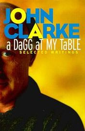 A Dagg at My Table by John Clarke