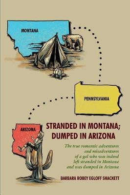 Stranded in Montana; Dumped in Arizona by Barbara Robey Egloff Shackett