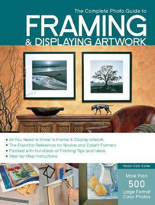 Complete Photo Guide to Framing and Displaying Artwork by Vivian Kister