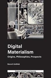 Digital Materialism by Baruch Gottlieb