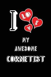 I Love My Awesome Cornetist by Lovely Hearts Publishing