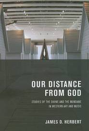Our Distance from God: Studies of the Divine and the Mundane in Western Art and Music by James D. Herbert image