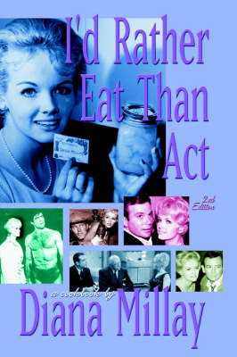 I'd Rather Eat Than ACT: 2nd Edition by Diana Millay