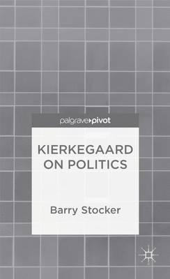 Kierkegaard on Politics by Barry Stocker