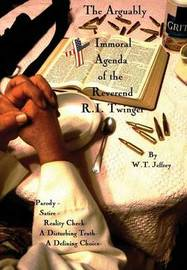 The Arguably Immoral Agenda of the Reverend R.I. Twinger by W T Jeffrey
