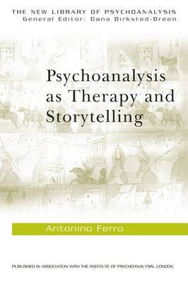 Psychoanalysis as Therapy and Story-telling by Antonino Ferro