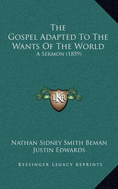 The Gospel Adapted to the Wants of the World: A Sermon (1859) by Justin Edwards