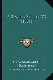 A Sinless Secret V3 (1881) by Eliza Margaret J Humphreys