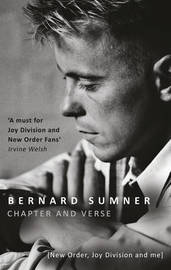 Chapter and Verse - New Order, Joy Division and Me by Bernard Sumner