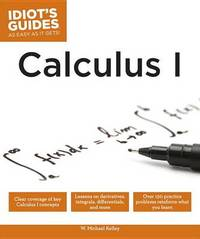 Idiot's Guides: Calculus 1 by W.Michael Kelley