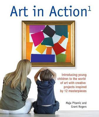 Art in Action 1: Introducing Young Children to the World of Art with 24 Creative Projects Inspired by 12 Masterpieces by Maja Pitamic