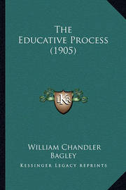 The Educative Process (1905) by William Chandler Bagley