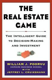 The Real Estate Game: The Intelligent Guide to Decision Making and Investment by Jeffrey L Cruikshank