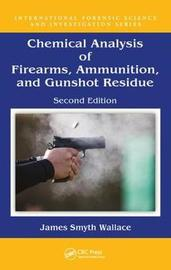 Chemical Analysis of Firearms, Ammunition, and Gunshot Residue, Second Edition by James Smyth Wallace
