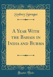 A Year with the Bahais in India and Burma (Classic Reprint) by Sydney Sprague image