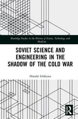Soviet Science and Engineering in the Shadow of the Cold War by Hiroshi Ichikawa image