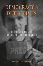 Democracy's Detectives by James T Hamilton